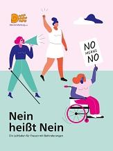 """Titelbild der Broschüre mit drei Frauen mit Blindenstock und Megaphon, mit Rollstuhl und Schild mit der Aufschrift """"No! No!"""" und mit erhobener Faust.  Bild©WENDO Marburg e.V."""